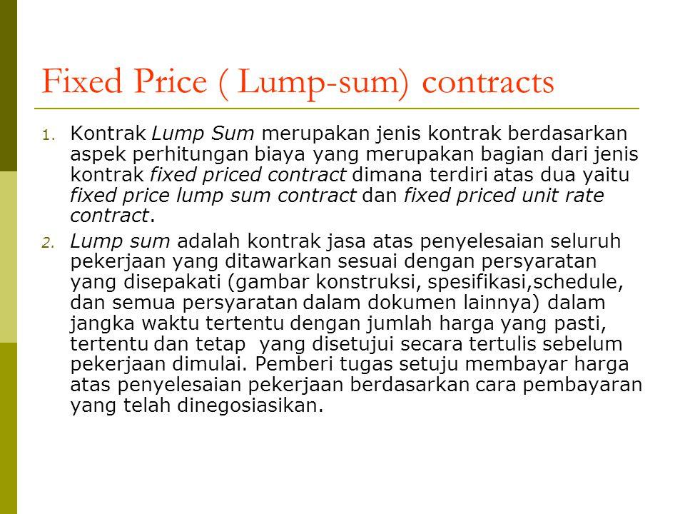 Fixed Price ( Lump-sum) contracts 1. Kontrak Lump Sum merupakan jenis kontrak berdasarkan aspek perhitungan biaya yang merupakan bagian dari jenis kon