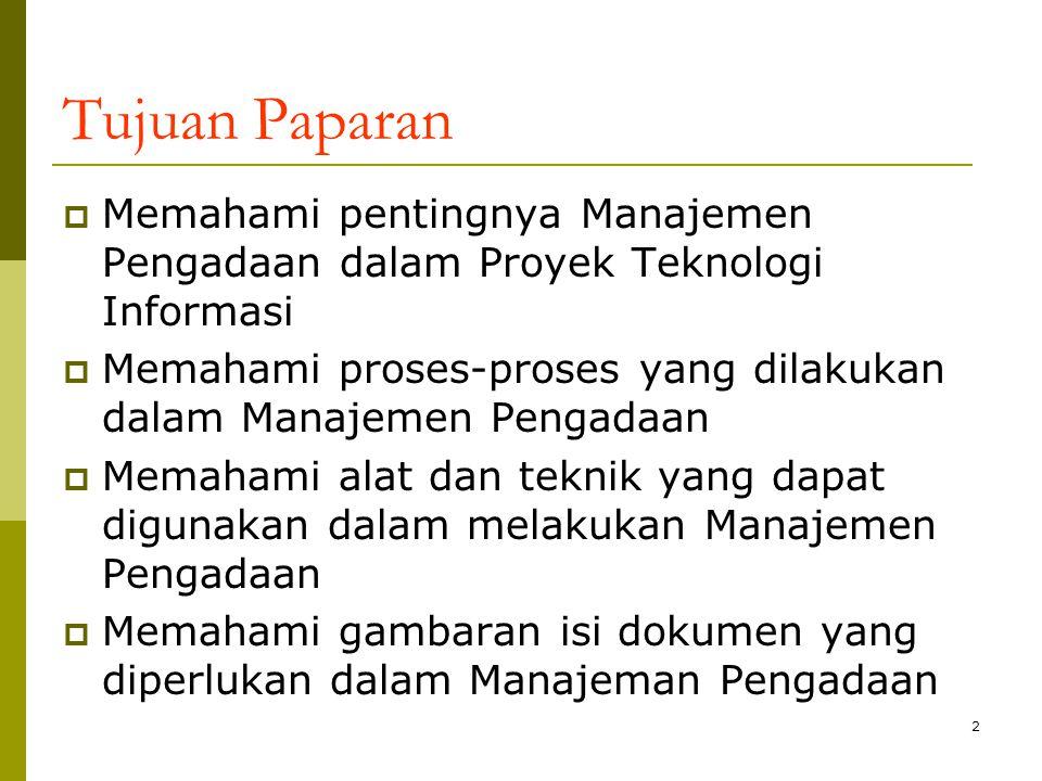 Tujuan Paparan  Memahami pentingnya Manajemen Pengadaan dalam Proyek Teknologi Informasi  Memahami proses-proses yang dilakukan dalam Manajemen Peng