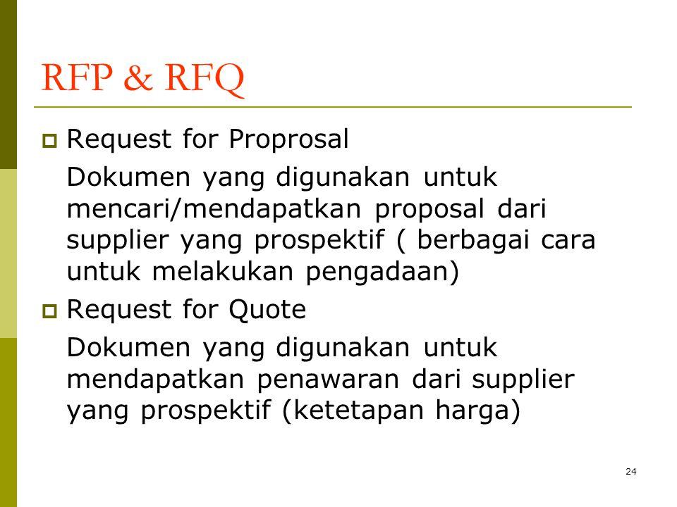 RFP & RFQ  Request for Proprosal Dokumen yang digunakan untuk mencari/mendapatkan proposal dari supplier yang prospektif ( berbagai cara untuk melakukan pengadaan)  Request for Quote Dokumen yang digunakan untuk mendapatkan penawaran dari supplier yang prospektif (ketetapan harga) 24