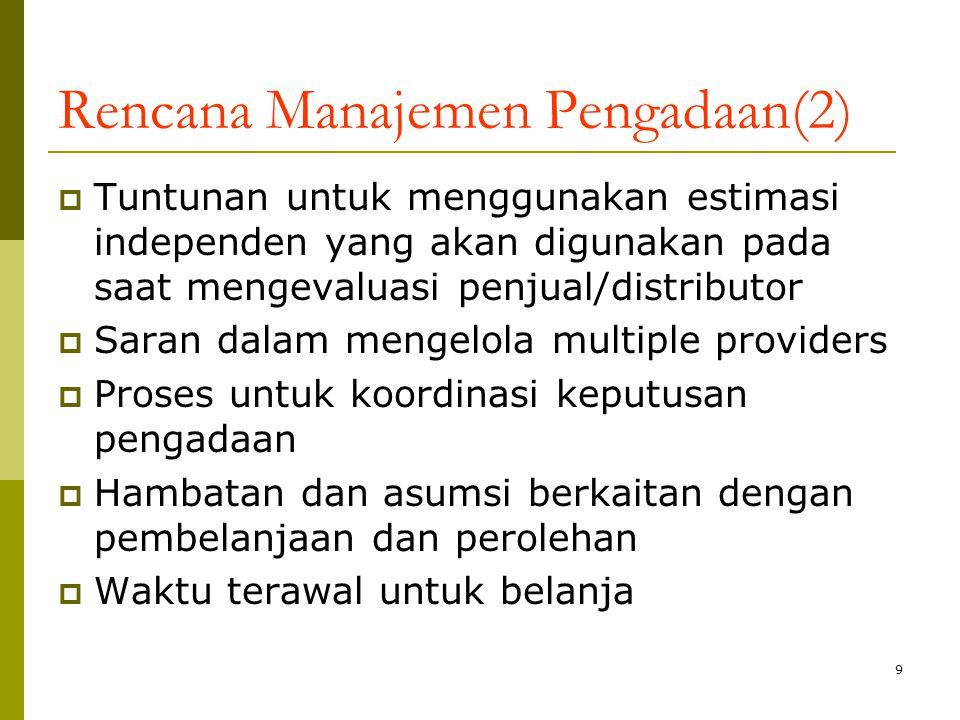 9 Rencana Manajemen Pengadaan(2)  Tuntunan untuk menggunakan estimasi independen yang akan digunakan pada saat mengevaluasi penjual/distributor  Sar