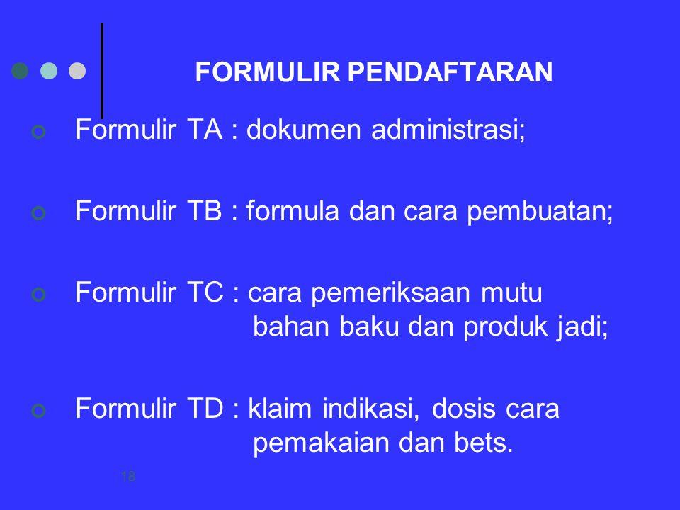18 FORMULIR PENDAFTARAN Formulir TA : dokumen administrasi; Formulir TB : formula dan cara pembuatan; Formulir TC : cara pemeriksaan mutu bahan baku d