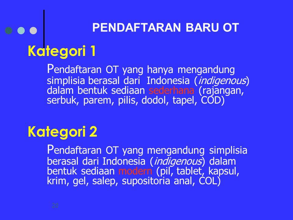 20 PENDAFTARAN BARU OT Kategori 1 P endaftaran OT yang hanya mengandung simplisia berasal dari Indonesia (indigenous) dalam bentuk sediaan sederhana (