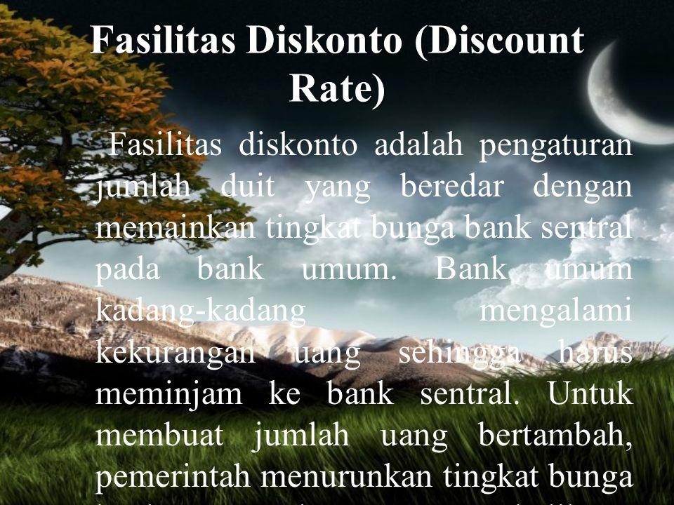Fasilitas Diskonto (Discount Rate) Fasilitas diskonto adalah pengaturan jumlah duit yang beredar dengan memainkan tingkat bunga bank sentral pada bank
