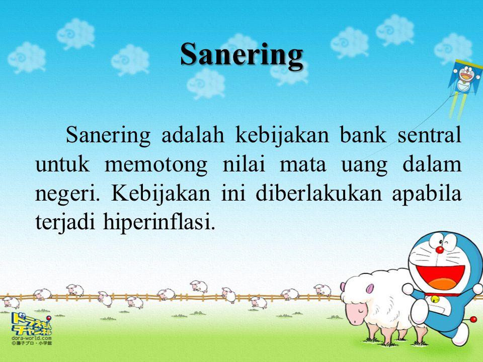 Sanering Sanering adalah kebijakan bank sentral untuk memotong nilai mata uang dalam negeri. Kebijakan ini diberlakukan apabila terjadi hiperinflasi.
