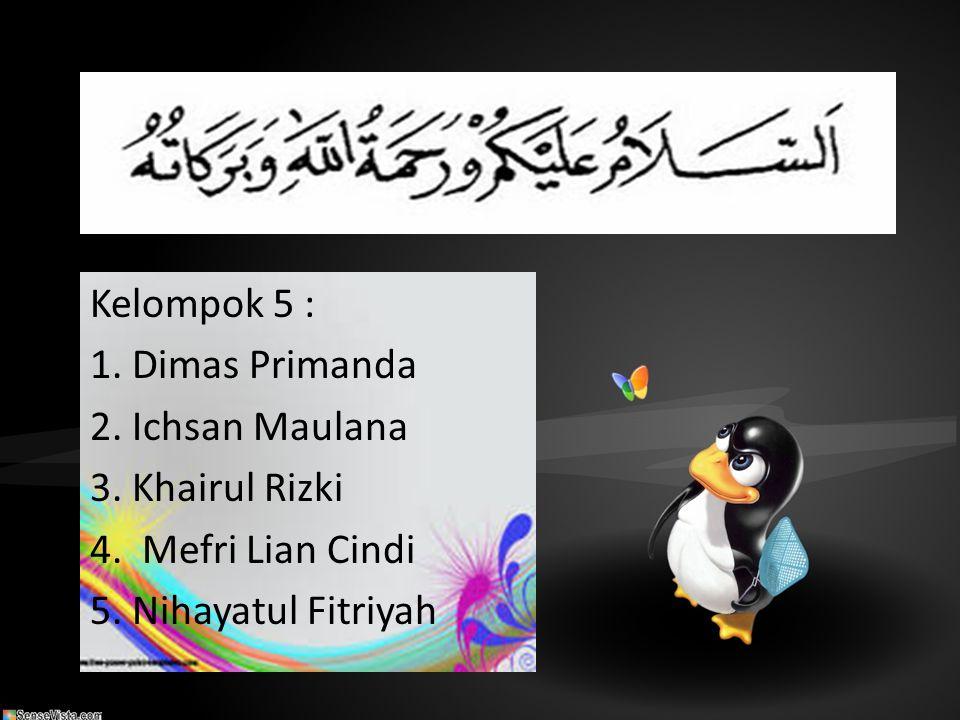 Kelompok 5 : 1. Dimas Primanda 2. Ichsan Maulana 3. Khairul Rizki 4. Mefri Lian Cindi 5. Nihayatul Fitriyah