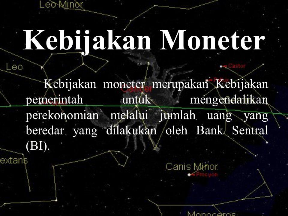 Kebijakan Moneter Kebijakan moneter merupakan Kebijakan pemerintah untuk mengendalikan perekonomian melalui jumlah uang yang beredar yang dilakukan ol