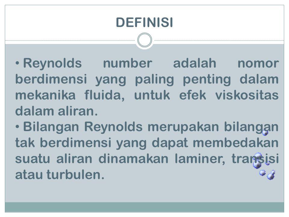 DEFINISI Reynolds number adalah nomor berdimensi yang paling penting dalam mekanika fluida, untuk efek viskositas dalam aliran. Bilangan Reynolds meru