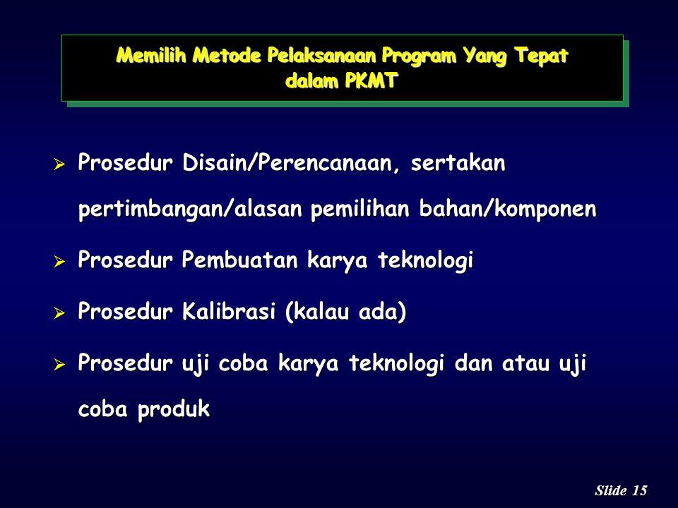 14 Slide Mengandung uraian tentang: n Bahan atau materi n Alat yang dipakai n Tahapan Pelaksanaan Program (Prosedur) n Tunjukkan gambar disain yang ak