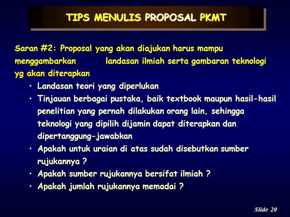 19 Slide Saran #1:Proposal yang akan diajukan harus mampu menjawab secara jelas pertanyaan-pertanyaan berikut Siapa penerima manfaat dari penerapan te