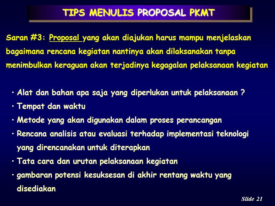 20 Slide TIPS MENULIS PROPOSAL PKMT Saran #2:Proposal yang akan diajukan harus mampu menggambarkan landasan ilmiah serta gambaran teknologi yg akan di