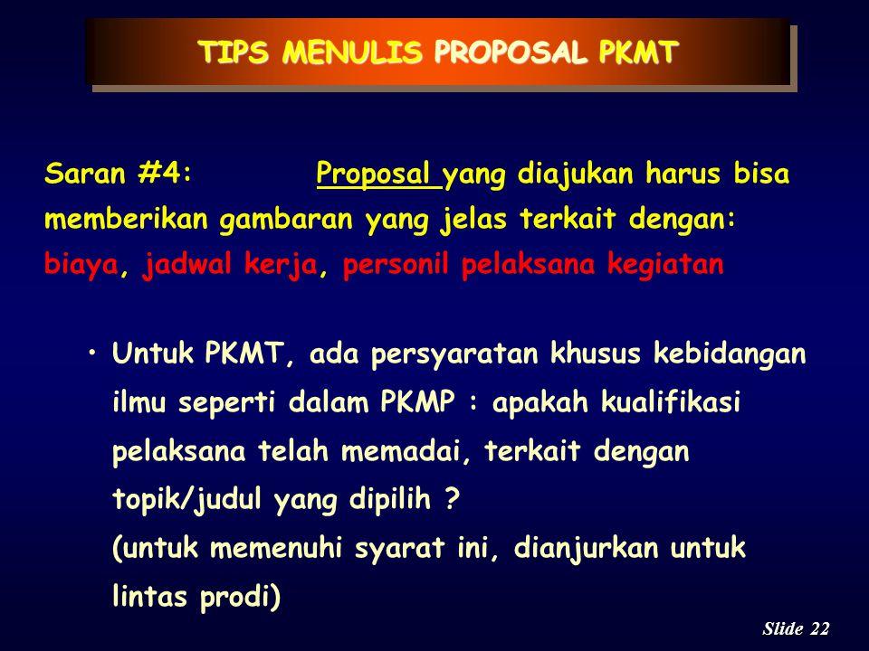21 Slide TIPS MENULIS PROPOSAL PKMT Saran #3:Proposal yang akan diajukan harus mampu menjelaskan bagaimana rencana kegiatan nantinya akan dilaksanakan