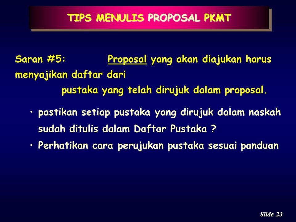 22 Slide TIPS MENULIS PROPOSAL PKMT Saran #4:Proposal yang diajukan harus bisa memberikan gambaran yang jelas terkait dengan: biaya, jadwal kerja, per