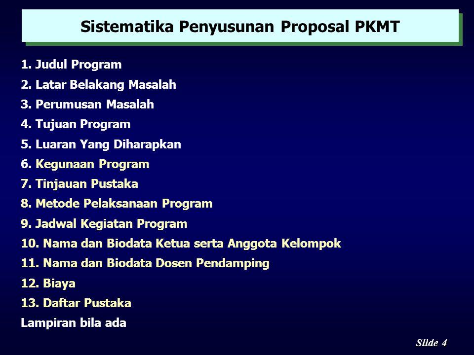 3 3 Slide n PKMP merupakan karya kreatif untuk menjawab permasalahan, pengembangan ilmu dan teori, yang dilaksanakan dengan pengumpulan data n Pada PK