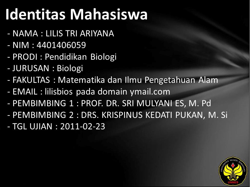 Identitas Mahasiswa - NAMA : LILIS TRI ARIYANA - NIM : 4401406059 - PRODI : Pendidikan Biologi - JURUSAN : Biologi - FAKULTAS : Matematika dan Ilmu Pe