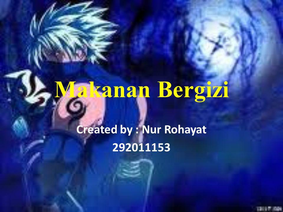 Makanan Bergizi Created by : Nur Rohayat 292011153