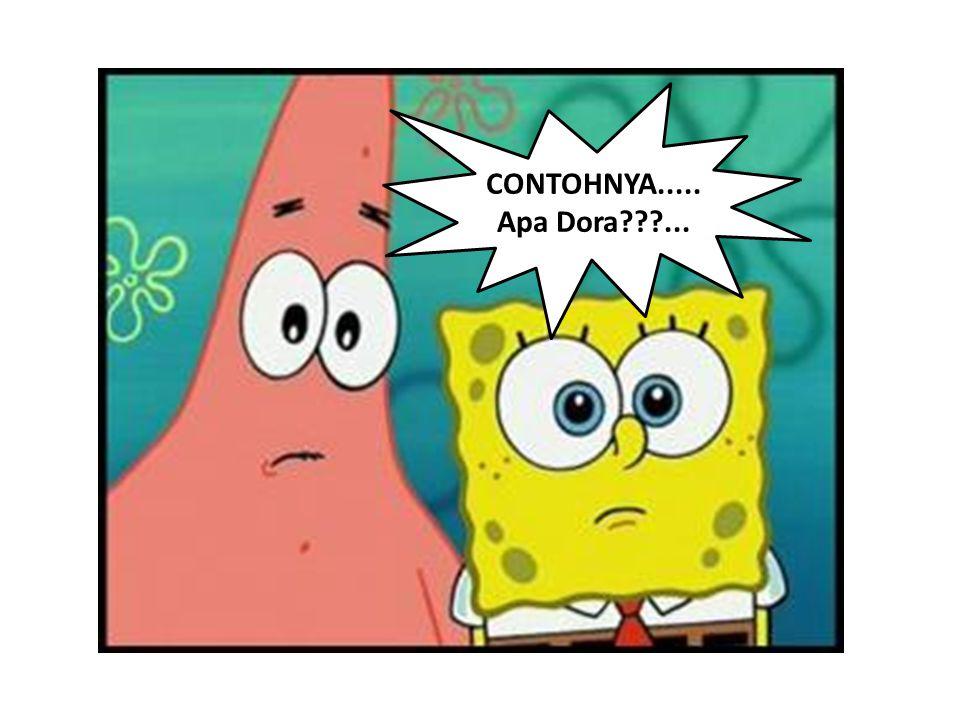 CONTOHNYA..... Apa Dora???...