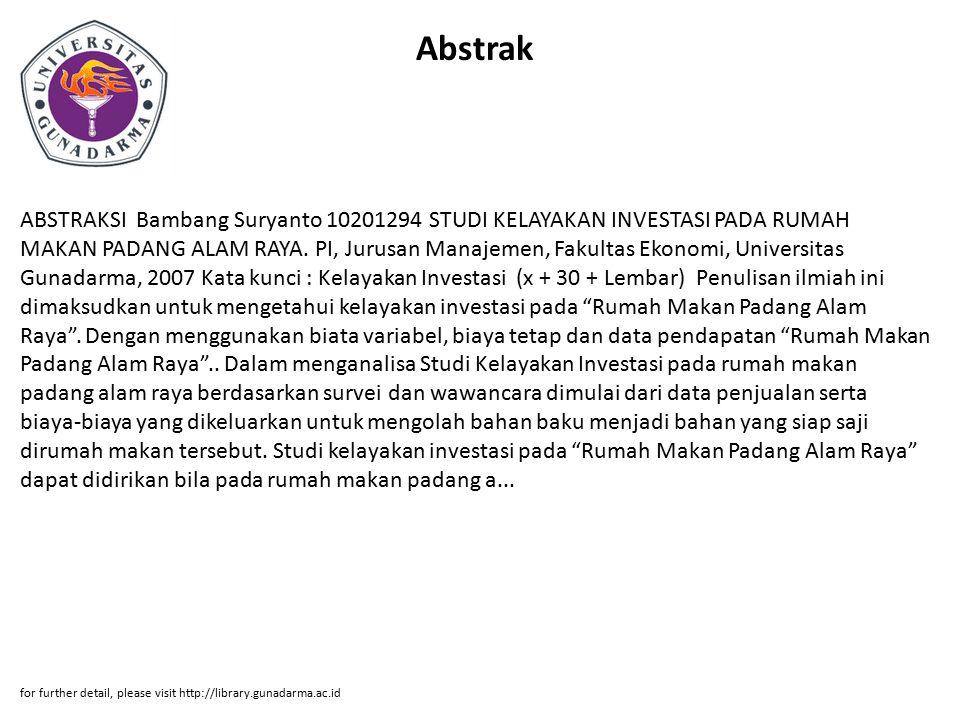 Abstrak ABSTRAKSI Bambang Suryanto 10201294 STUDI KELAYAKAN INVESTASI PADA RUMAH MAKAN PADANG ALAM RAYA. PI, Jurusan Manajemen, Fakultas Ekonomi, Univ