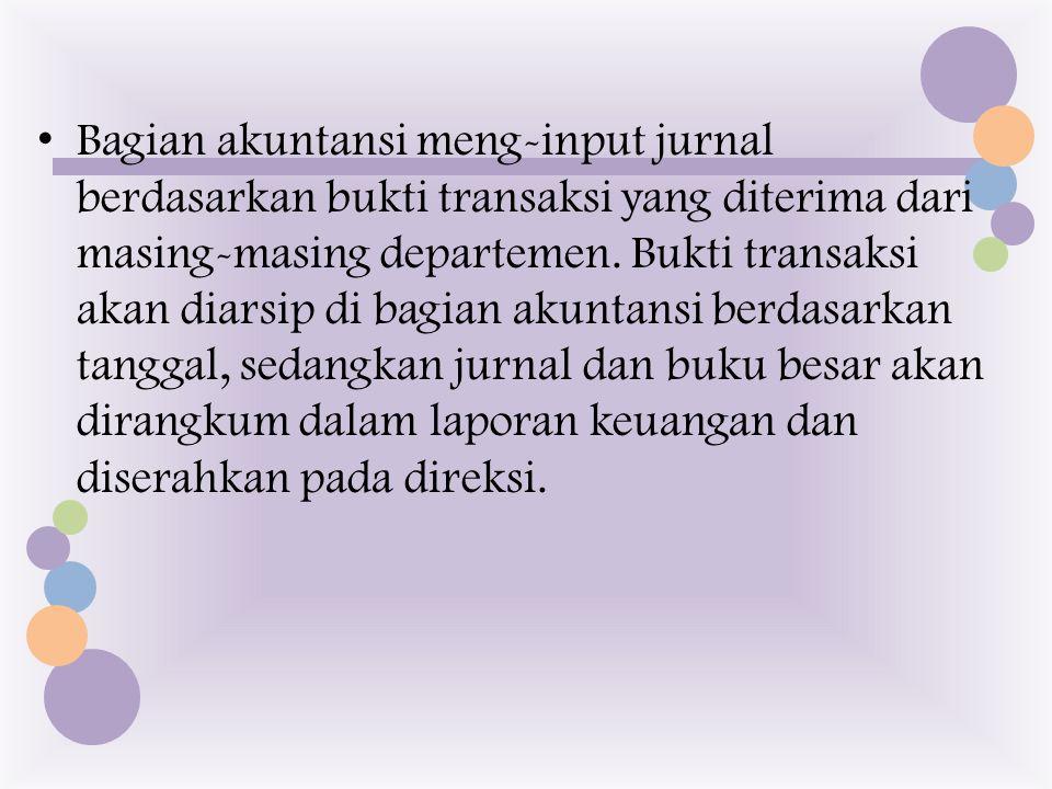 Bagian akuntansi meng-input jurnal berdasarkan bukti transaksi yang diterima dari masing-masing departemen. Bukti transaksi akan diarsip di bagian aku