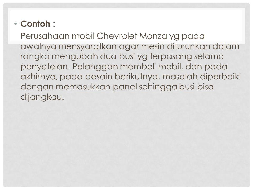 Contoh : Perusahaan mobil Chevrolet Monza yg pada awalnya mensyaratkan agar mesin diturunkan dalam rangka mengubah dua busi yg terpasang selama penyet