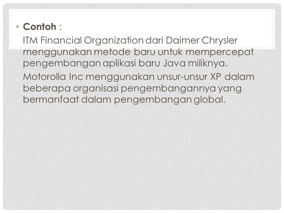 Contoh : ITM Financial Organization dari Daimer Chrysler menggunakan metode baru untuk mempercepat pengembangan aplikasi baru Java miliknya. Motorolla
