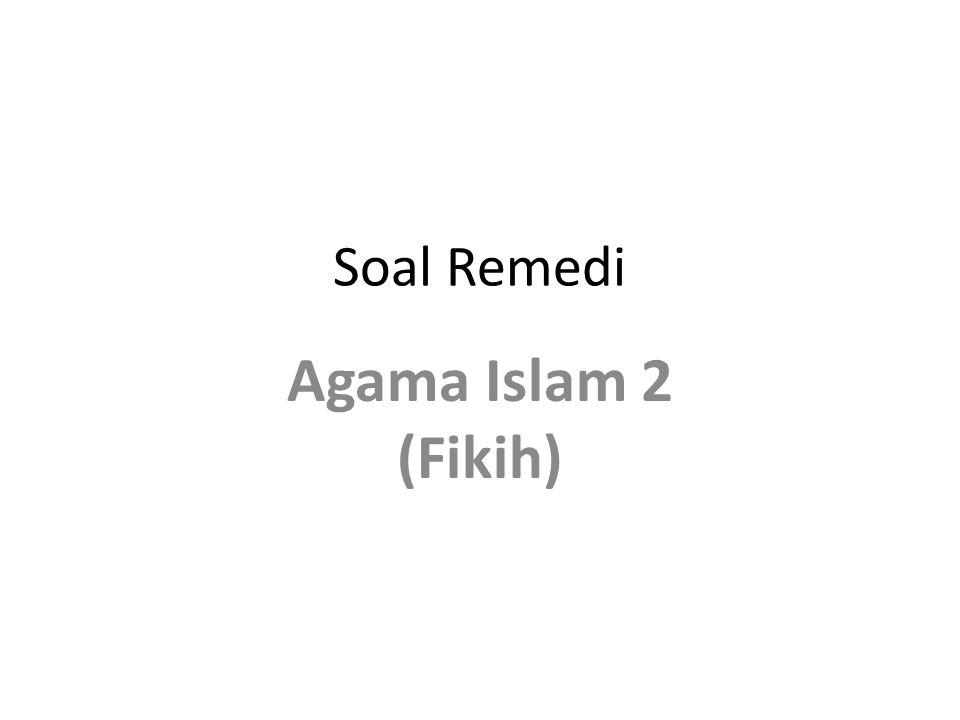 Soal Remedi Agama Islam 2 (Fikih)