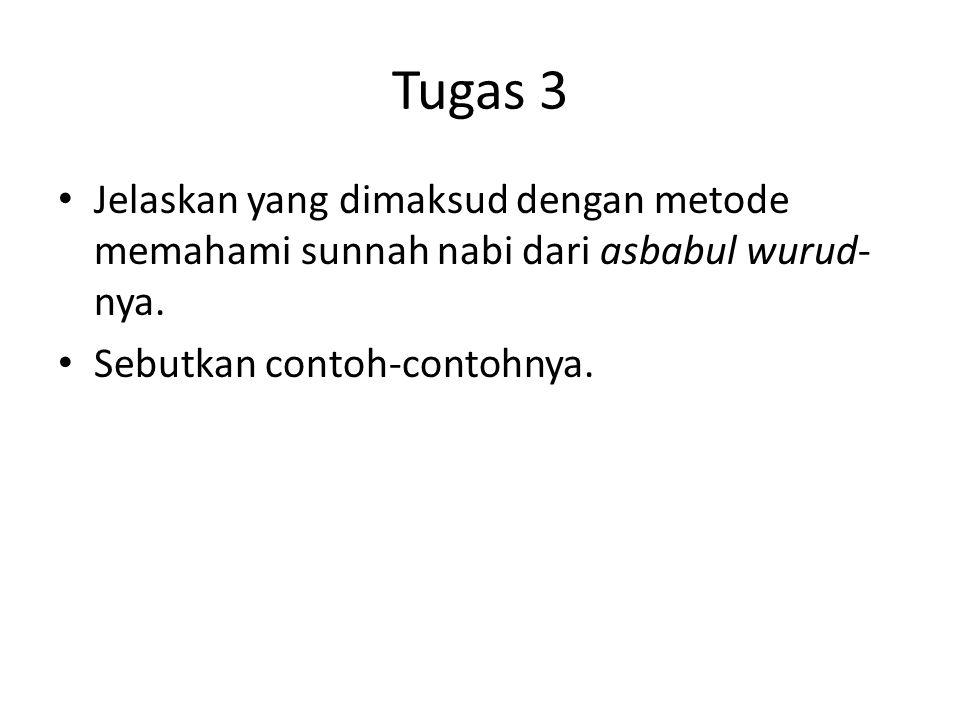 Tugas 3 Jelaskan yang dimaksud dengan metode memahami sunnah nabi dari asbabul wurud- nya. Sebutkan contoh-contohnya.
