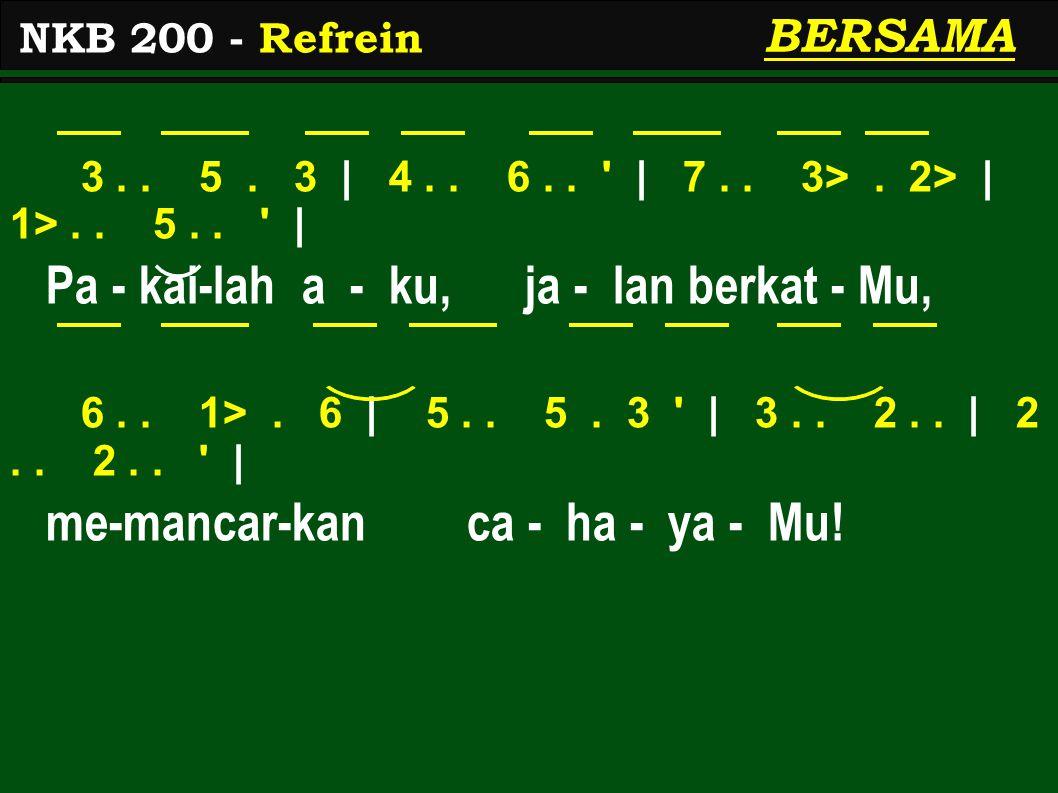 3.. 5. 3 | 4.. 6.. ' | 7.. 3>. 2> | 1>.. 5.. ' | Pa - kai-lah a - ku, ja - lan berkat - Mu, 6.. 1>. 6 | 5.. 5. 3 ' | 3.. 2.. | 2.. 2.. ' | me-mancar-k