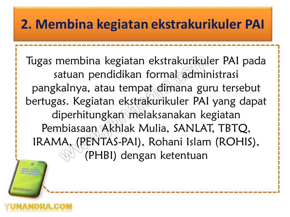 2.Pemberian tugas mengajar bagi guru PAI pada satuan pendidikan lain diterbitkan oleh : a.Kepala kantor Kemenag kab/kota untuk sekolah negeri b.Pejaba