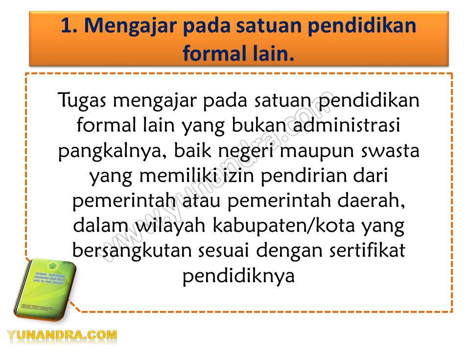 1.Mengajar pada satuan pendidikan formal lain.