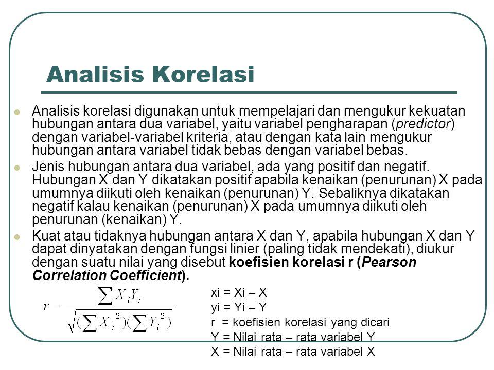 Analisis Korelasi Analisis korelasi digunakan untuk mempelajari dan mengukur kekuatan hubungan antara dua variabel, yaitu variabel pengharapan (predic