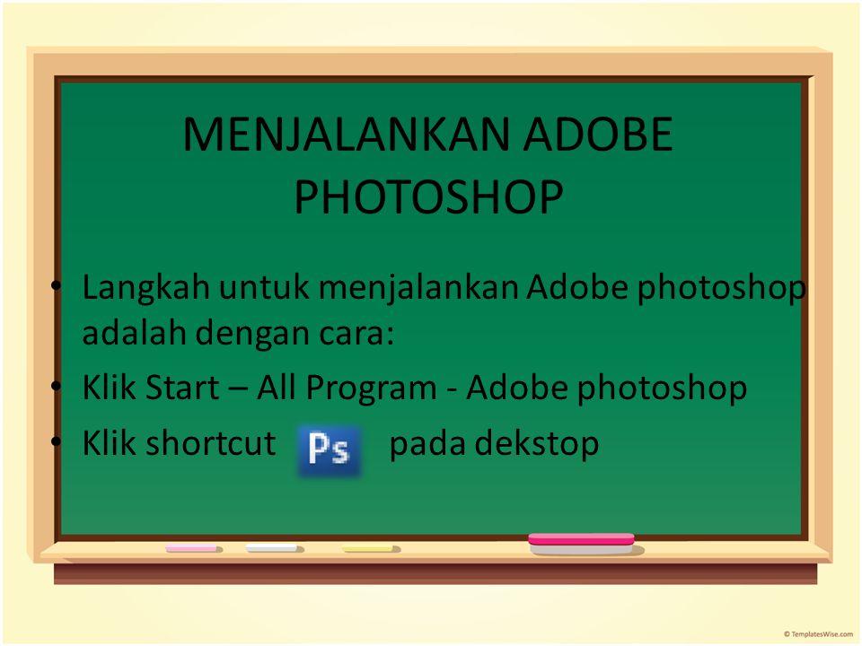 MENJALANKAN ADOBE PHOTOSHOP Langkah untuk menjalankan Adobe photoshop adalah dengan cara: Klik Start – All Program - Adobe photoshop Klik shortcut pad