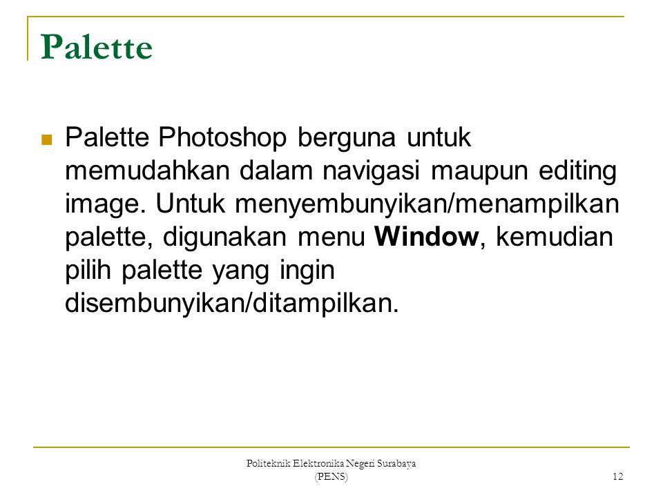 Politeknik Elektronika Negeri Surabaya (PENS) 12 Palette Palette Photoshop berguna untuk memudahkan dalam navigasi maupun editing image. Untuk menyemb