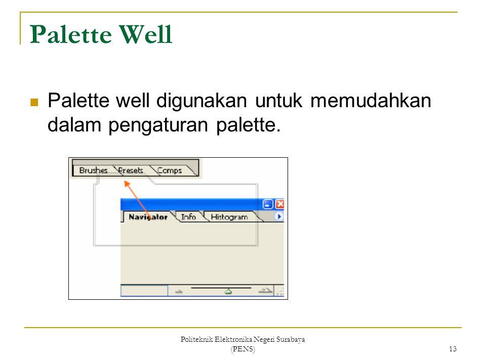 Politeknik Elektronika Negeri Surabaya (PENS) 13 Palette Well Palette well digunakan untuk memudahkan dalam pengaturan palette.