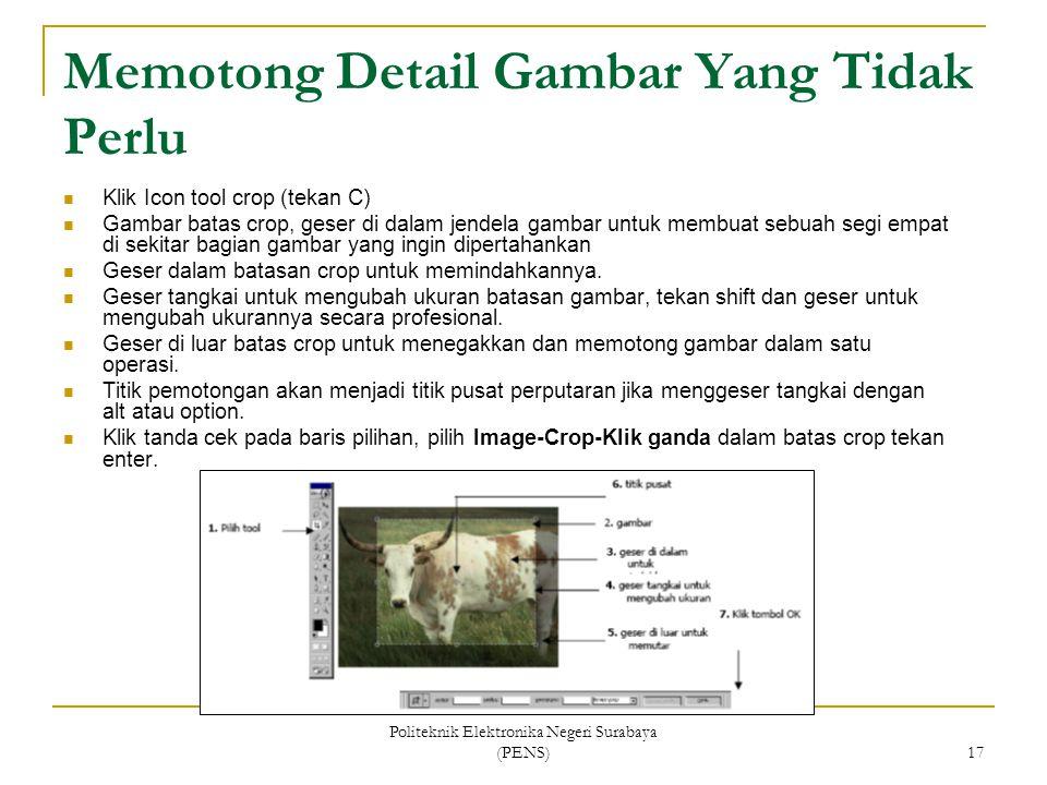 Politeknik Elektronika Negeri Surabaya (PENS) 17 Memotong Detail Gambar Yang Tidak Perlu Klik Icon tool crop (tekan C) Gambar batas crop, geser di dal