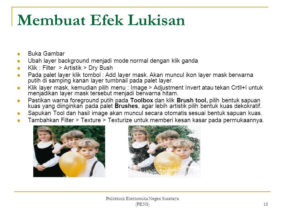 Politeknik Elektronika Negeri Surabaya (PENS) 18 Membuat Efek Lukisan Buka Gambar Ubah layer background menjadi mode normal dengan klik ganda Klik : F