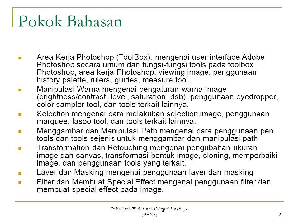 Politeknik Elektronika Negeri Surabaya (PENS) 2 Pokok Bahasan Area Kerja Photoshop (ToolBox): mengenai user interface Adobe Photoshop secara umum dan
