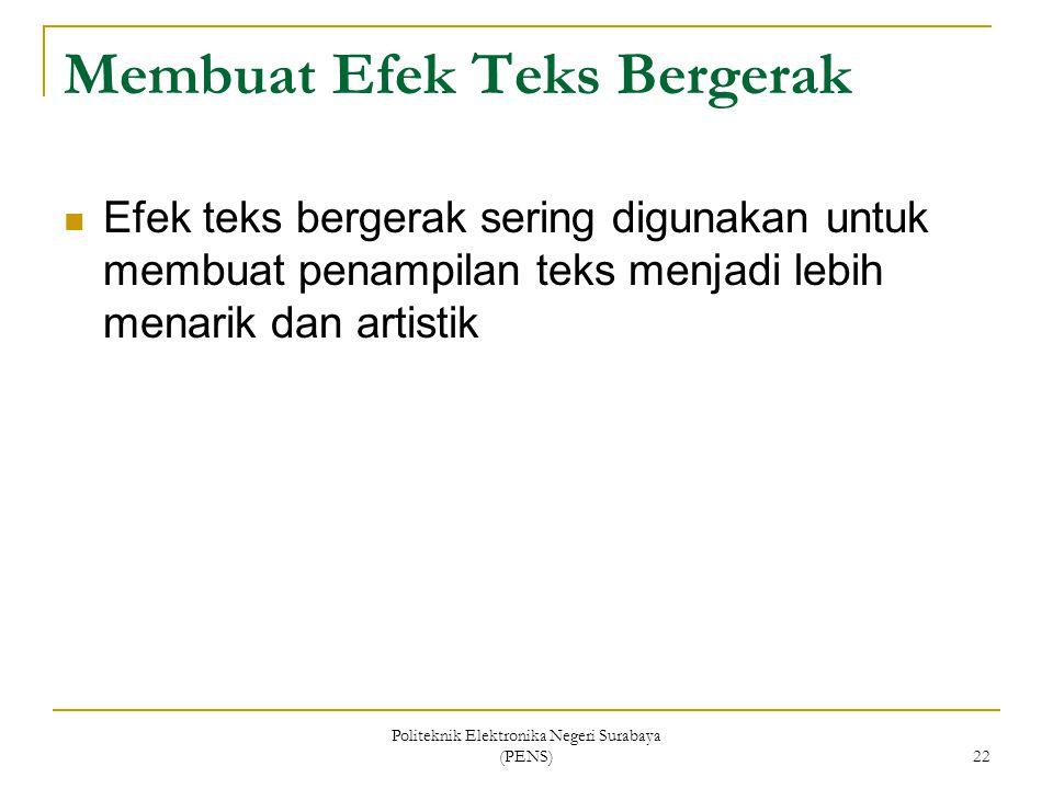 Politeknik Elektronika Negeri Surabaya (PENS) 22 Membuat Efek Teks Bergerak Efek teks bergerak sering digunakan untuk membuat penampilan teks menjadi