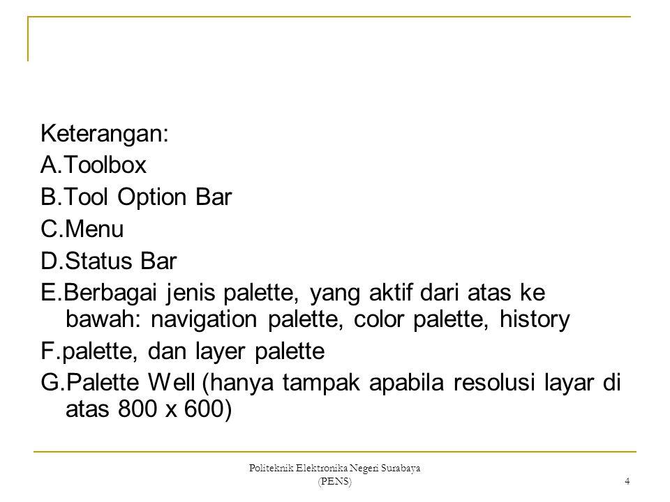 Politeknik Elektronika Negeri Surabaya (PENS) 4 Keterangan: A.Toolbox B.Tool Option Bar C.Menu D.Status Bar E.Berbagai jenis palette, yang aktif dari