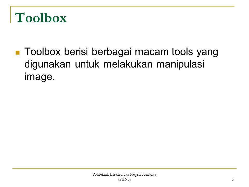 Politeknik Elektronika Negeri Surabaya (PENS) 5 Toolbox Toolbox berisi berbagai macam tools yang digunakan untuk melakukan manipulasi image.
