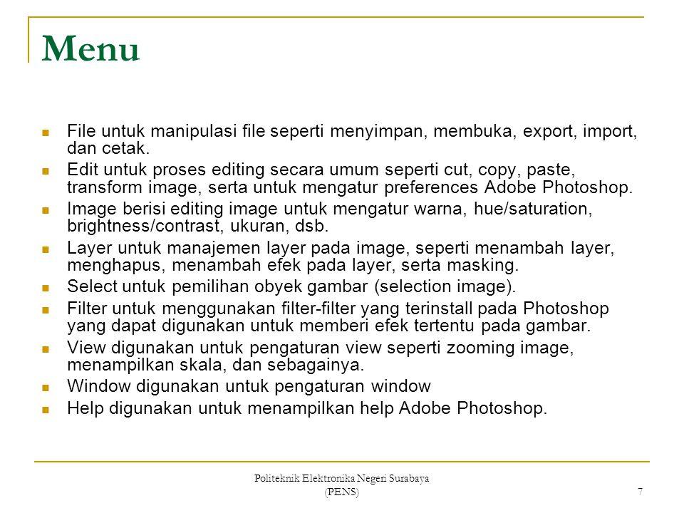 Politeknik Elektronika Negeri Surabaya (PENS) 7 Menu File untuk manipulasi file seperti menyimpan, membuka, export, import, dan cetak. Edit untuk pros