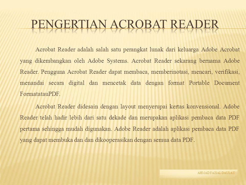 Acrobat Reader adalah salah satu perangkat lunak dari keluarga Adobe Acrobat yang dikembangkan oleh Adobe Systems. Acrobat Reader sekarang bernama Ado
