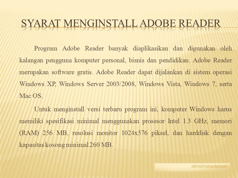 Program Adobe Reader banyak diaplikasikan dan digunakan oleh kalangan pengguna komputer personal, bisnis dan pendidikan. Adobe Reader merupakan softwa