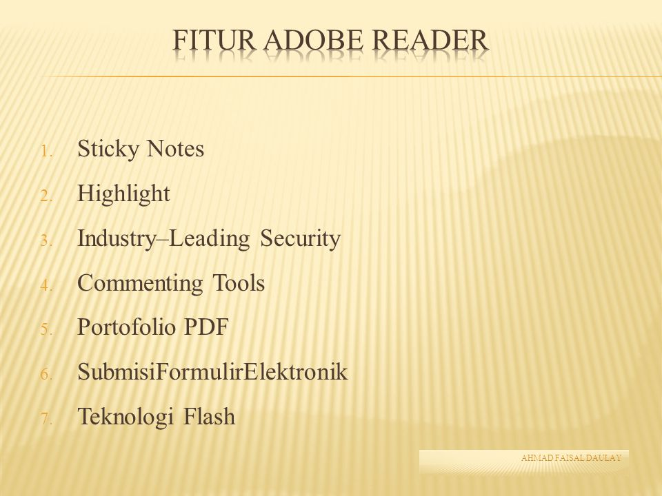 1. Sticky Notes 2. Highlight 3. Industry–Leading Security 4. Commenting Tools 5. Portofolio PDF 6. SubmisiFormulirElektronik 7. Teknologi Flash AHMAD