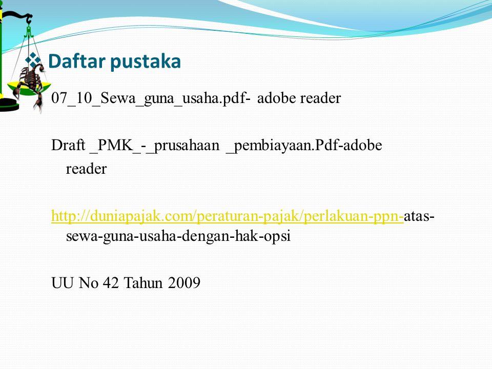  Daftar pustaka 07_10_Sewa_guna_usaha.pdf- adobe reader Draft _PMK_-_prusahaan _pembiayaan.Pdf-adobe reader http://duniapajak.com/peraturan-pajak/per