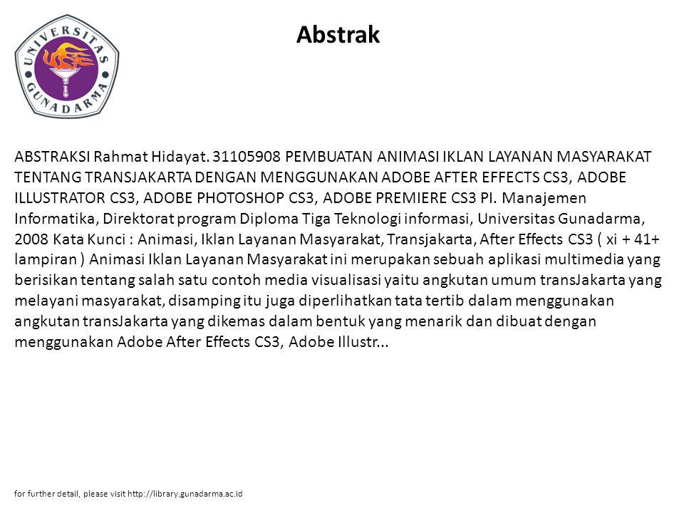 Abstrak ABSTRAKSI Rahmat Hidayat. 31105908 PEMBUATAN ANIMASI IKLAN LAYANAN MASYARAKAT TENTANG TRANSJAKARTA DENGAN MENGGUNAKAN ADOBE AFTER EFFECTS CS3,