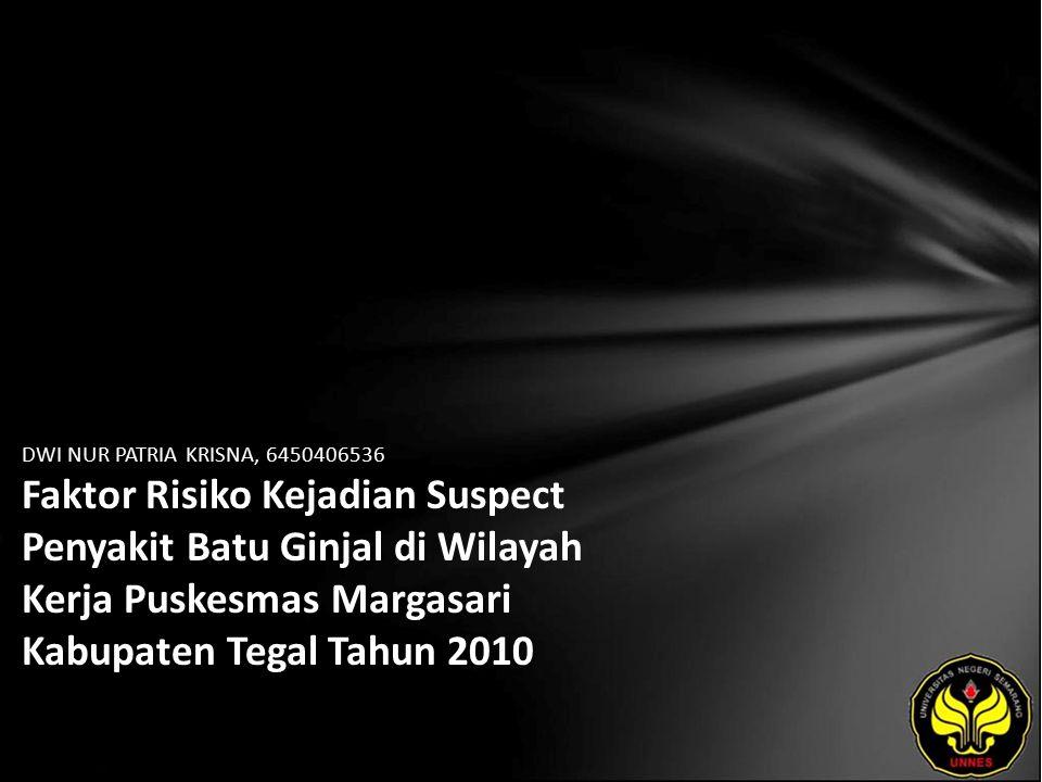 DWI NUR PATRIA KRISNA, 6450406536 Faktor Risiko Kejadian Suspect Penyakit Batu Ginjal di Wilayah Kerja Puskesmas Margasari Kabupaten Tegal Tahun 2010