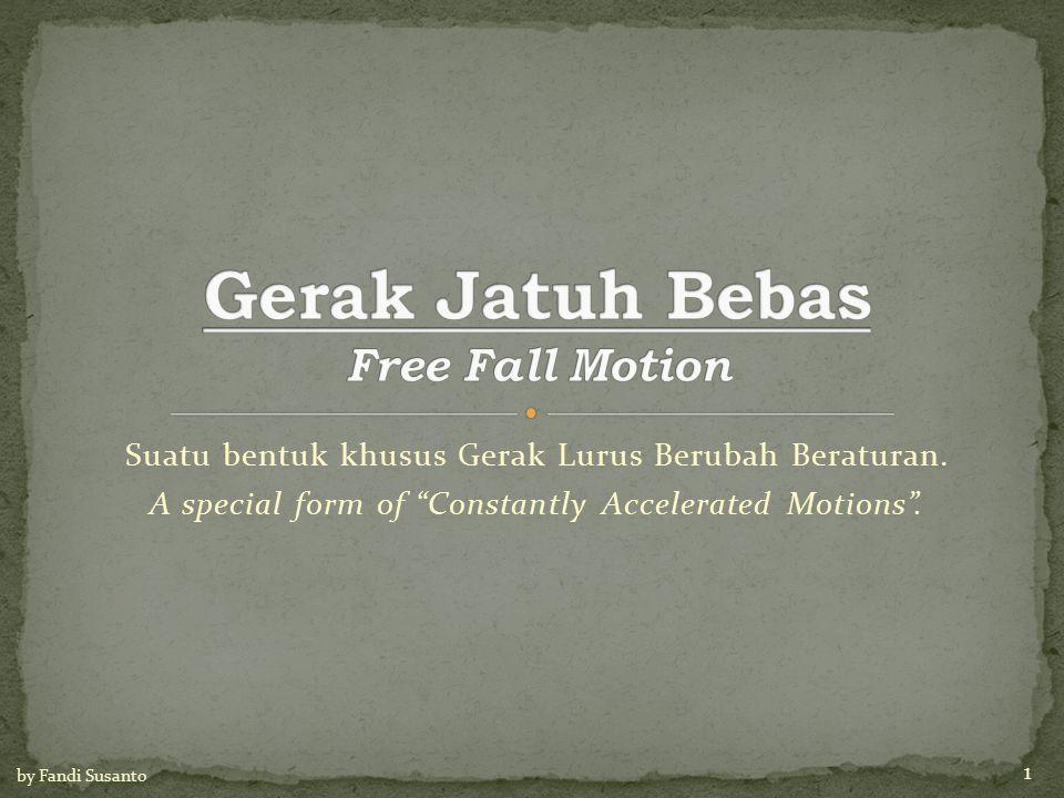 "Suatu bentuk khusus Gerak Lurus Berubah Beraturan. A special form of ""Constantly Accelerated Motions"". 1 by Fandi Susanto"