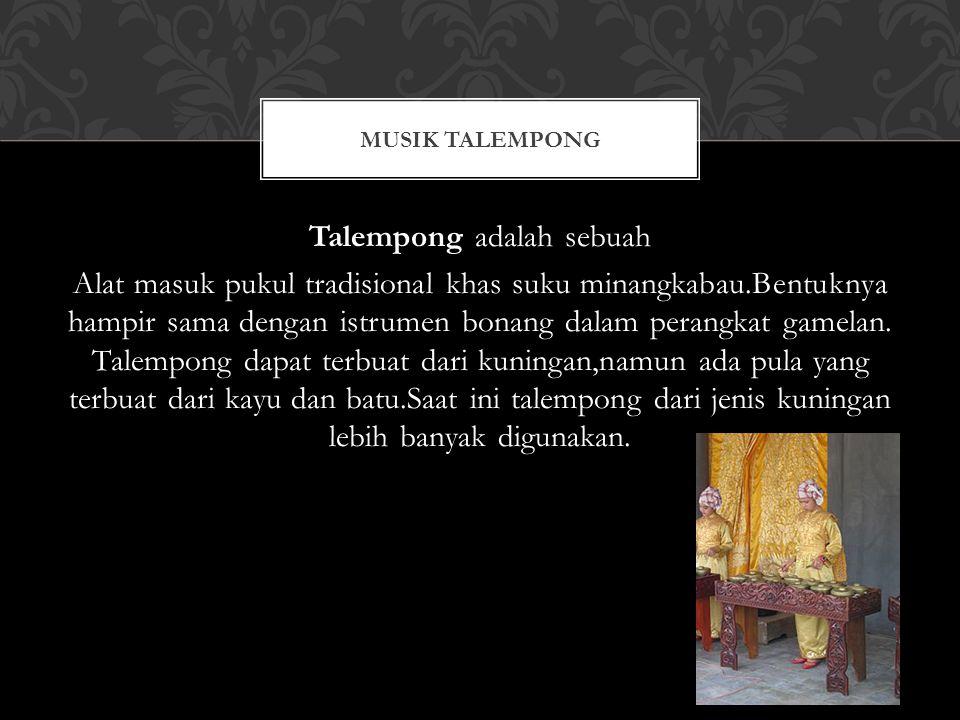 Talempong adalah sebuah Alat masuk pukul tradisional khas suku minangkabau.Bentuknya hampir sama dengan istrumen bonang dalam perangkat gamelan. Talem