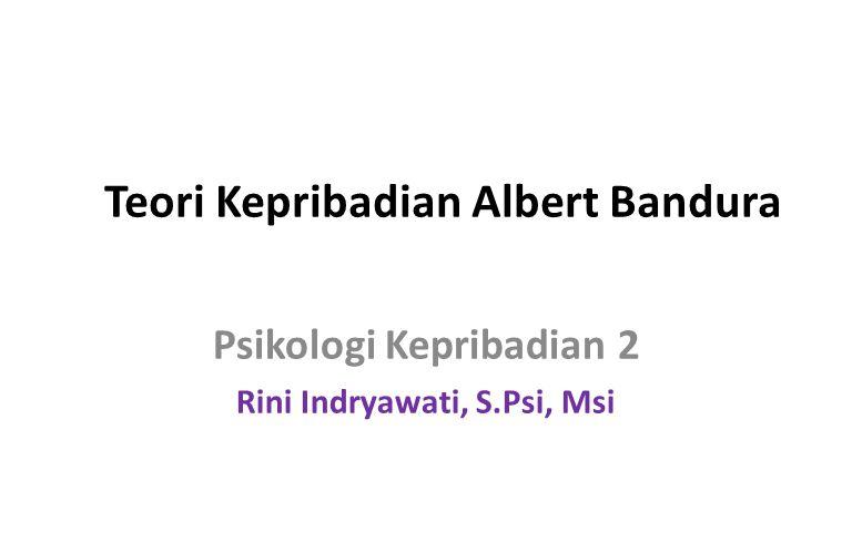 Teori Kepribadian Albert Bandura Psikologi Kepribadian 2 Rini Indryawati, S.Psi, Msi