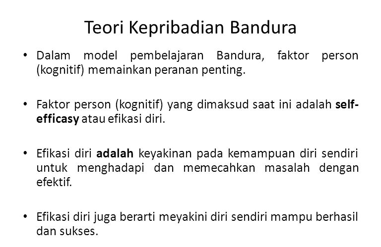 Teori Kepribadian Bandura Dalam model pembelajaran Bandura, faktor person (kognitif) memainkan peranan penting. Faktor person (kognitif) yang dimaksud